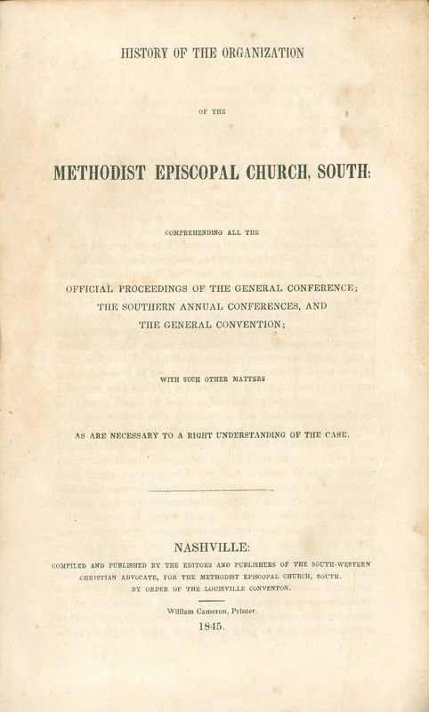 History of the Organization of the Methodist Episcopal Church, South: Comprehending all the official proceedings of the general conference; the southern annual conferences, and the general convention; with such other matters as are necessary to a right understanding of the case.