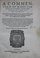 A commentarie of M. Doctor Martin Luther vpon the Epistle of S. Paul to the Galathians: first collected and gathered word by word out of his preaching, and now out of Latine faithfully translated into English for the vnlearned : wherein is set forth most excellently the glorious riches of Gods grace ...