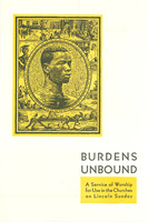 Burdens Unbound:  A Service of Worship for Use in the Churches on Lincoln Day