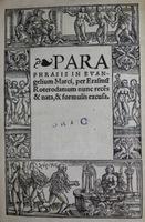Paraphrasis in Evangelium Marci per Erasmum Roterodamum nunc recens & nata, & formulis excusa